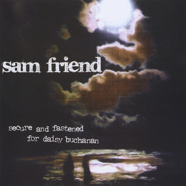 Secure And Fastened For Daisy Buchanan by Sam Friend on Spotify