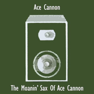 The Moanin' Sax Of Ace Cannon album