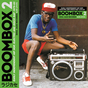 BOOMBOX 2: Early Independent Hip Hop, Electro And Disco Rap 1979-83 album