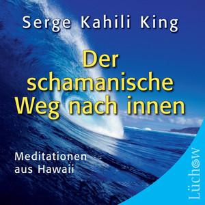 Der schamanische Weg nach innen (Meditationen aus Hawaii)