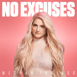 NO EXCUSES - Meghan Trainor