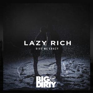 Copertina di Lazy Rich - Give Me Crazy - Radio Edit