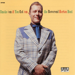 Smoke 'em if You Got 'em - Reverend Horton Heat