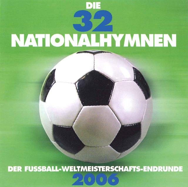Die 32 Nationalhymnen: Der Fußball-Weltmeisterschafts-Endrunde 2006