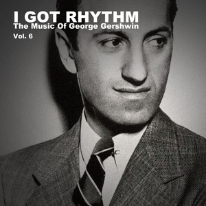 I Got Rhythm, The Music of George Gershwin: Vol. 6 album