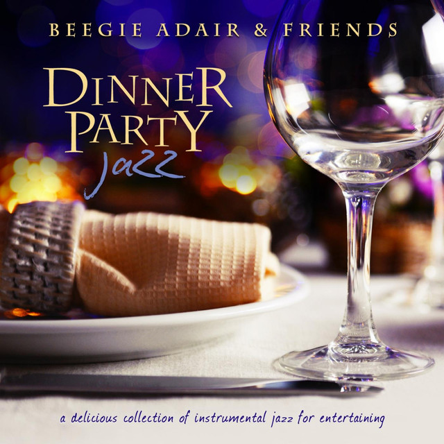 Dinner Party Jazz: A Delicious Collection of Instrumental Jazz for Entertaining