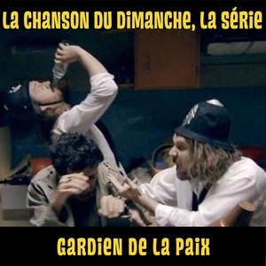 Gardien de la paix - La Chanson Du Dimanche