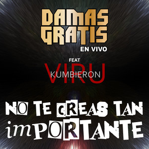 No Te Creas Tan Importante  - Damas Gratis