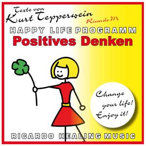 Positives Denken (Happy Life Programm) [Texte von Kurt Tepperwein] Audiobook