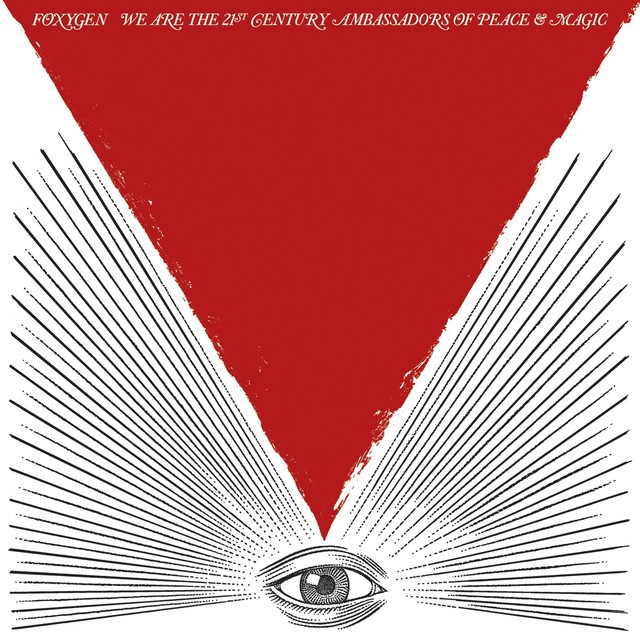 Album cover for We Are The 21st Century Ambassadors Of Peace & Magic by Foxygen