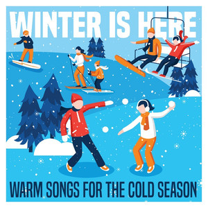 Winter Is Here: Warm Songs For The Cold Season
