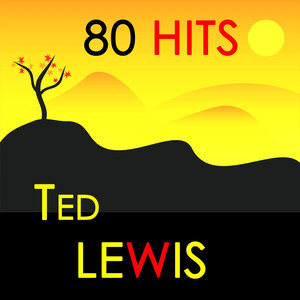 80 Hits : Ted Lewis