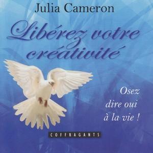 Libérez votre créativité - osez dire oui à la vie! Audiobook