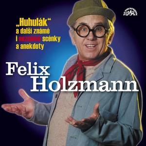 Felix Holzmann - Holzmann: Huhulák a další známé i neznámé scénky a anekdoty