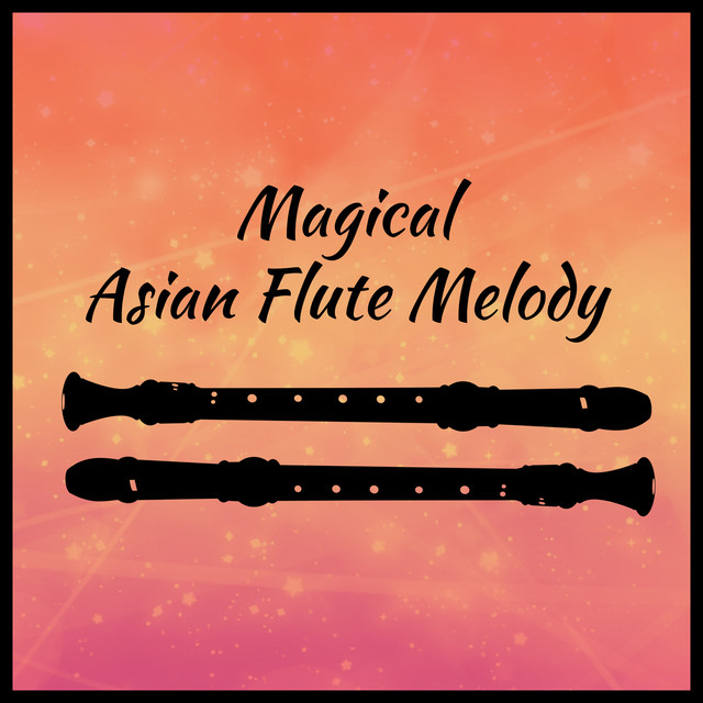 Magical Asian Flute Melody: Sounds of Nature with Flute Music for Deep Relaxation, Yoga Meditation, Cure for Insomnia, Calm Body and Mind