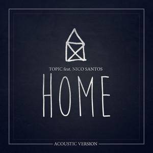 Topic, Topic, Topic, Nico Santos, Nico Santos Home (feat. Nico Santos) - Acoustic Version cover