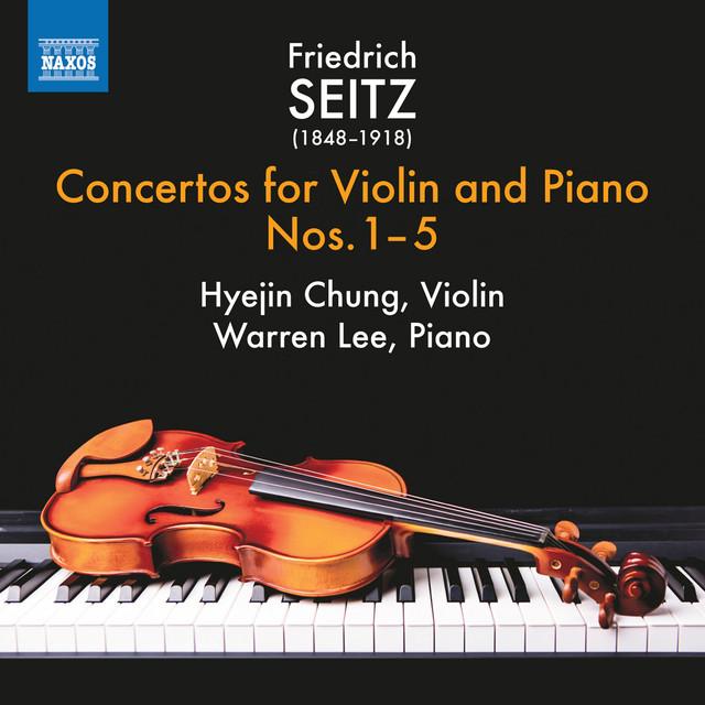 Album cover for Seitz: Violin Concertos, Vol. 1 by Friedrich Seitz, Hyejin Chung, Warren Lee