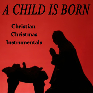 A Child Is Born - Christian Christmas Instrumentals - Christmas Carol