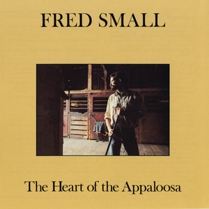 The Heart of the Appaloosa - Fred Small