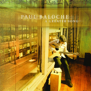 A Greater Song - Paul Baloche