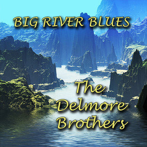 Big River Blues - Delmore Brothers