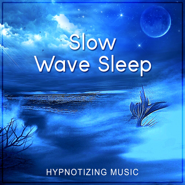 Slow Wave Sleep: Hypnotizing & Relaxing Music for Restorative Deep