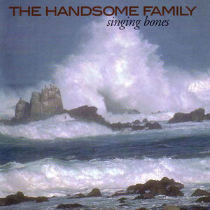 Singing Bones - The Handsome Family