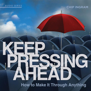 Keep Pressing Ahead - How to Make It Through Anything