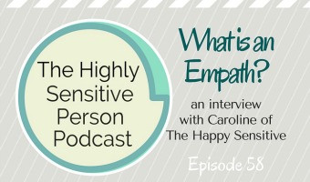 58: What is an Empath? With Caroline of The Happy Sensitive, an