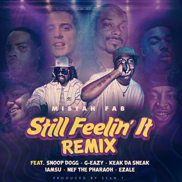Still Feelin' It (Remix) [feat. Snoop Dogg, G-Eazy, Keak Da Sneak, Iamsu!, Nef The Pharaoh & Ezale]