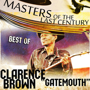 """Masters Of The Last Century: Best of Clarence """"Gatemouth"""" Brown album"""