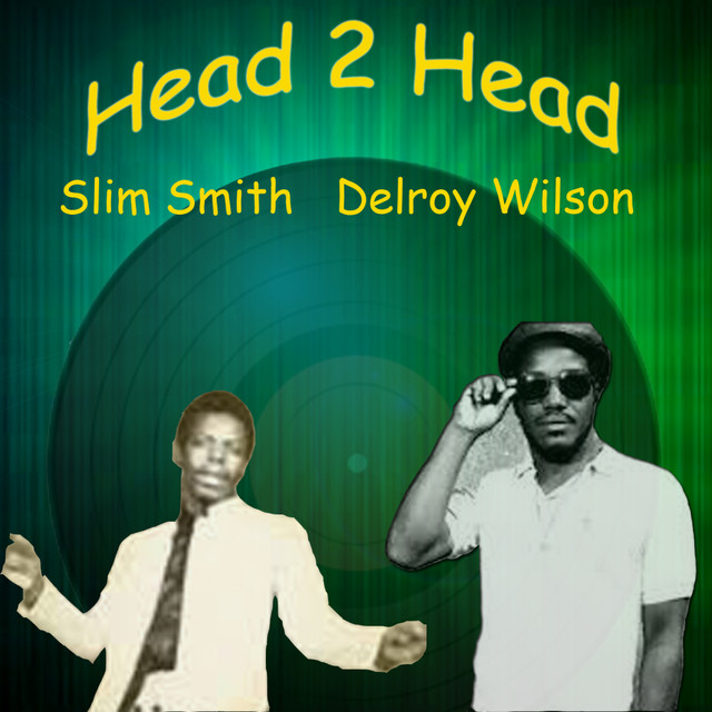 Head 2 Head - Delroy Wilson, Slim Smith