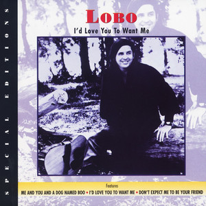 I'd Love You To Want Me - Lobo