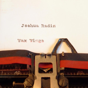 Wax Wings - Joshua Radin