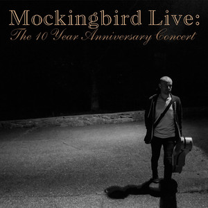Mockingbird Live: The 10 Year Anniversary Concert album