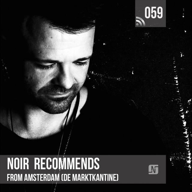 Noir Recommends 059 (From De Marktkantine in Amsterdam)