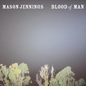Blood Of Man - Mason Jennings