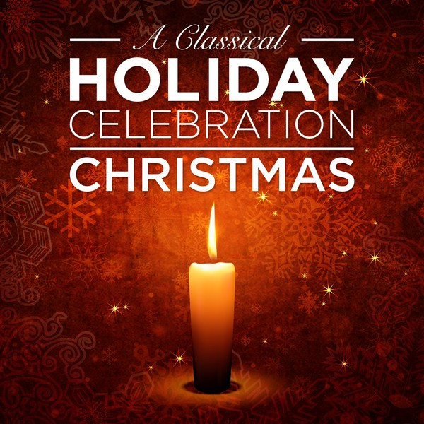 The Classical Holiday Celebration: Christmas