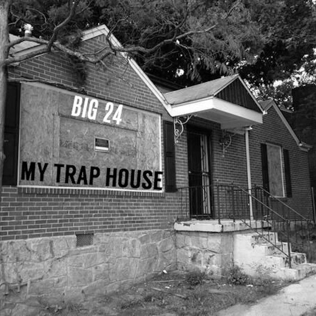 My Trap House By Big 24 On Spotify
