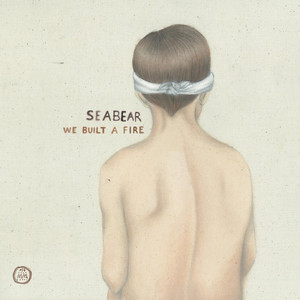 We Built A Fire - Seabear