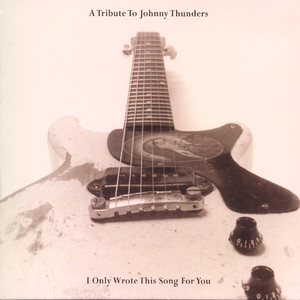 I Only Wrote This Song for You: A Tribute to Johnny Thunders album