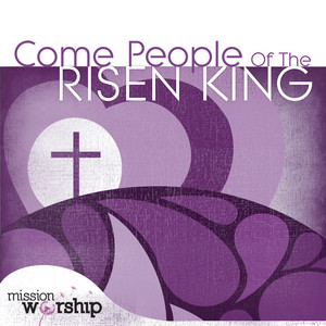 Mission Worship: Come People of the Risen King