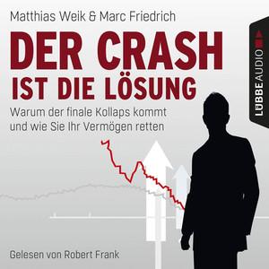 Der Crash ist die Lösung - Warum der finale Kollaps kommt und wie Sie Ihr Vermögen retten (Ungekürzt) Audiobook