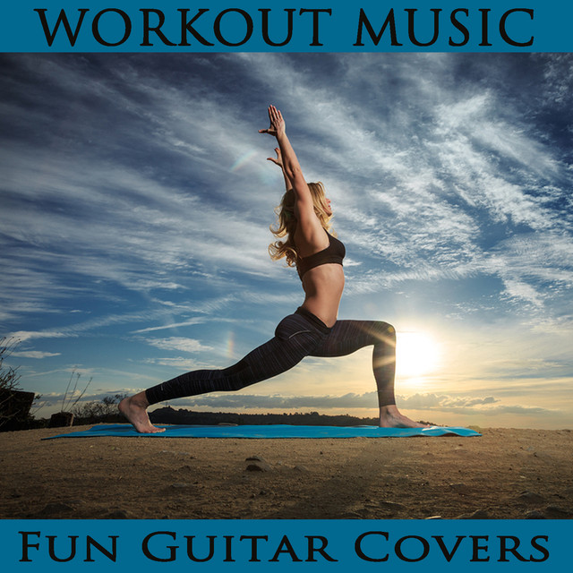Workout Music: Fun Guitar Covers by Steve Petrunak on Spotify