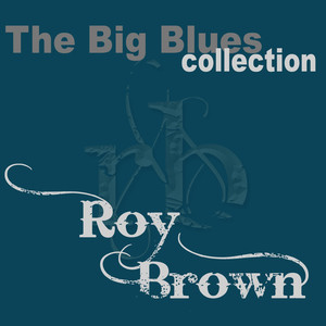 Roy Brown (The Big Blues Collection) album