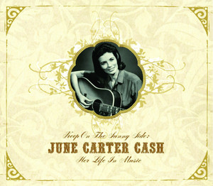 Keep on the Sunny Side: June Carter Cash, Her Life in Music