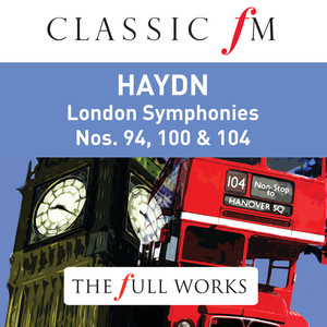 Haydn: London Symphonies (Classic FM: The Full Works) Albümü