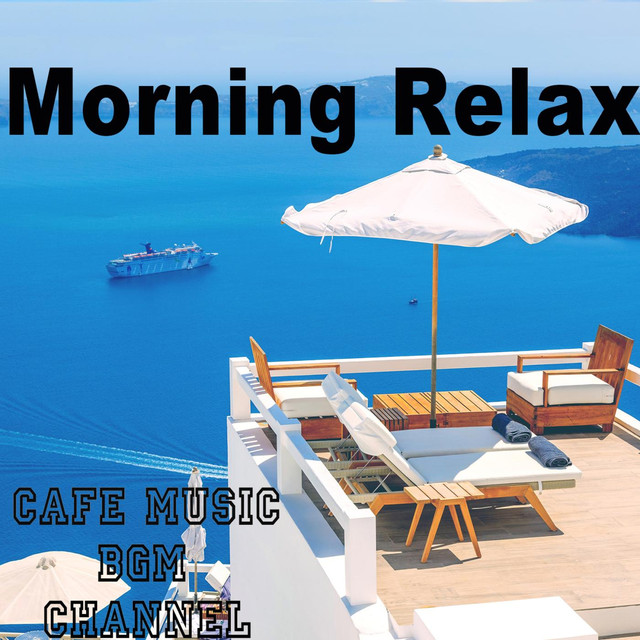 Morning Relax ~Chill Out Cafe Music~ by Cafe Music BGM
