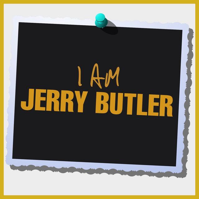 I Am Jerry Butler