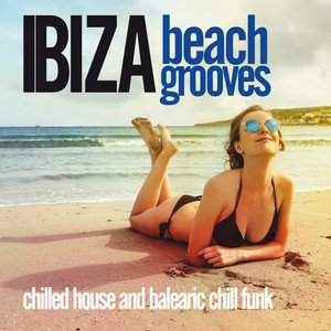 Ibiza Beach Grooves (Chilled House and Balearic Chill Funk)